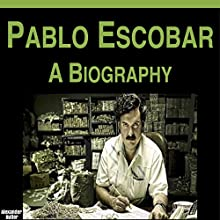 Pablo Escobar: A Biography Audiobook by Alexander Butler Narrated by Steve Stansell