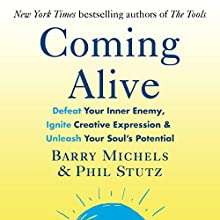 Coming Alive: 4 Tools to Defeat Your Inner Enemy, Ignite Creative Expression and Unleash Your Soul's Potential Audiobook by Phil Stutz, Barry Michels Narrated by Barry Michels, Phil Stutz