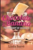 Chocolate and Banana: The sexiest of classics (Volume 1)
