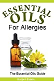 Essential Oils for Allergies - Essential Oil Recipes (The Essential Oils Guide Series)