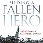 Finding a Fallen Hero: The Death of a Ball Turret Gunner Hörbuch von Bob Korkuc Gesprochen von: Richard Travis