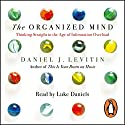 The Organized Mind: Thinking Straight in the Age of Information Overload Hörbuch von Daniel Levitin Gesprochen von: Luke Daniels