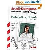 Studi-Kompass / Mathematik und Physik, Ausgabe Süd 2012/2013: Studieren? Wo? Was? Wie?