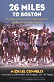 26 Miles to Boston: The Boston Marathon Experience from Hopkinton to Copley Square