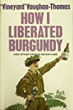 img - for How I Liberated Burgundy: And Other Vinous Adventures by Wynford Vaughan-Thomas (1985-11-11) book / textbook / text book