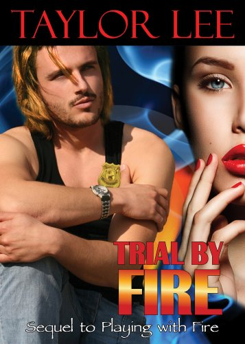 Trial by Fire: Sizzling Romantic Suspense (Book 2 All Fired Up Series) by Taylor Lee