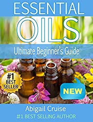 Essential Oils: The Ultimate Beginner's Guide to Uncovering the Healing Benefits of Aromatherapy! (Aromatherapy, Essential Oils, Stress, Weight Loss, Health, ... Health, Reduced Stress, Improved Health)