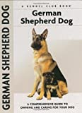 German Shepherd Dog: A Comprehensive Guide to Owning and Caring for Your Dog (Comprehensive Owner's Guide)