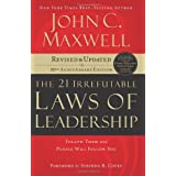 The 21 Irrefutable Laws of Leadership: Follow Them and People Will Follow You by John C. Maxwell and Stephen R. Covey  (Sep 18, 2007) - International Edition