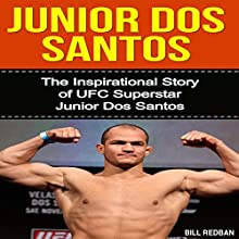 Junior dos Santos: The Inspirational Story of UFC Superstar Junior dos Santos (       UNABRIDGED) by Bill Redban Narrated by Michael Pauley