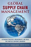 img - for Global Supply Chain Management: Leveraging Processes, Measurements, and Tools for Strategic Corporate Advantage by Hult, G. Tomas M., Closs, David, Frayer, David (2013) Hardcover book / textbook / text book