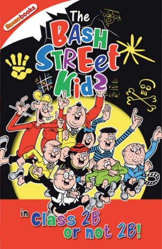 The Bash Street Kids: Class 2B or Not 2B! (Beano Books): Class 2B or Not 2B! (Beano Books)