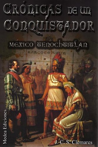 Juan Carlos Sánchez Clemares - Crónicas de un Conquistador II: México-Tenochtitlan (Spanish Edition)