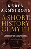 A Short History of Myth (184195716X) by Karen Armstrong