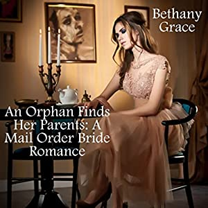 An Orphan Finds Her Parents: A Mail Order Bride Romance Audiobook