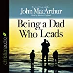 Being a Dad Who Leads | John MacArthur