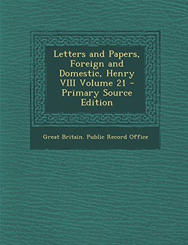 Letters and Papers, Foreign and Domestic, Henry VIII Volume 21 - Primary Source Edition