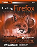 Mel Reyes Hacking Firefox: More Than X Hacks, Mods and Customizations (ExtremeTech)