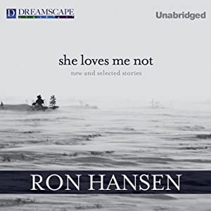 She Loves Me Not: New and Selected Stories | [Ron Hansen]