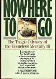 Nowhere to Go: The Tragic Odyssey of the Homeless Mentally Ill