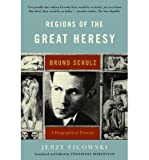 img - for BY Ficowski, Jerzy ( Author ) [{ Regions of the Great Heresy: Bruno Schulz, a Biographical Portrait (Revised) By Ficowski, Jerzy ( Author ) Apr - 17- 2004 ( Paperback ) } ] book / textbook / text book
