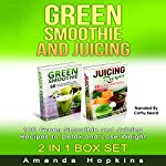 Green Smoothie and Juicing Box Set: 100 Green Smoothie and Juicing Recipes to Detox and Lose Weight | Amanda Hopkins