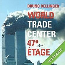 World Trade Center, 47e étage | Livre audio Auteur(s) : Bruno Dellinger Narrateur(s) : Yves Mugler