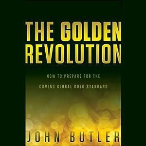 The Golden Revolution: How to Prepare for the Coming Global Gold Standard | [John Butler]