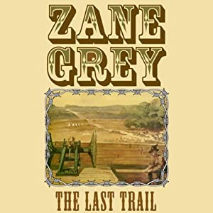 The Last Trail | [Zane Grey]