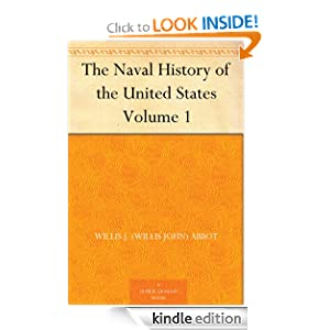 The Naval History of the United States - Volume 1 Willis J. (Willis John) Abbot