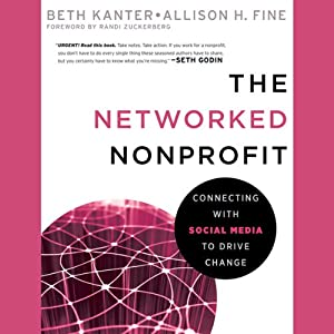 The Networked Nonprofit: Connecting With Social Media to Drive Change | [Beth Kanter, Allison Fine]