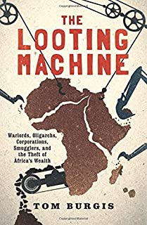 Book Cover: The Looting Machine: Warlords, Oligarchs, Corporations, Smugglers, and the Theft of Africa's Wealth