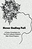 img - for Never Ending Fall: A Poetry Compilation by The First Lutheran Children's After School Program book / textbook / text book