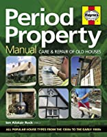 Period Property Manual: Care and repair of old houses (Haynes Manual)