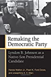 img - for Remaking the Democratic Party: Lyndon B. Johnson as a Native-Son Presidential Candidate book / textbook / text book