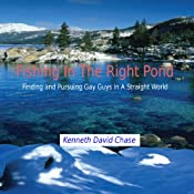 Fishing in the Right Pond: Finding and Pursuing Gay Guys in a Straight World | [Kenneth David Chase]