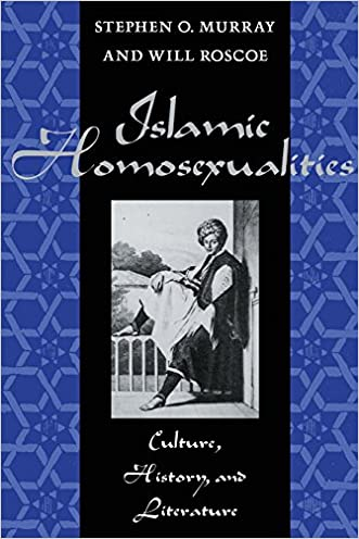 Islamic Homosexualities: Culture, History, and Literature written by Will Roscoe
