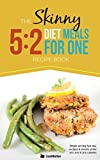 The Skinny 5: 2 Fast Diet Meals for One: Single Serving Fast Day Recipes & Snacks Under 100, 200 & 300 Calories