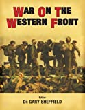 War on the Western Front (General Military): In the Trenches of World War I Gary Sheffield