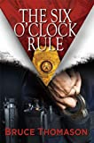 THE SIX O'CLOCK RULE (Detective Clay Randall Series)
