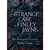 The Strange Case of Finley Jayne: The Steampunk Chronicles: The Prequel | [Kady Cross]