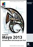 Alexander N. Ostermann Autodesk Maya 2013: 3D-Animation vom Concept zum Final