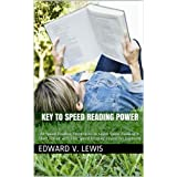 Key to Speed Reading Power: All Speed Reading Techniques to Learn Speed Reading in Short Period with This Speed Reading Course for Everyoneby Edward V. Lewis