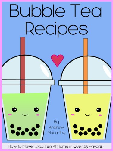 Bubble Tea Recipes: How To Make Boba Tea At Home In Over 25 Delicious Flavors