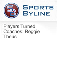 Players Turned Coaches: Reggie Theus Radio/TV Program by Ron Barr Narrated by Ron Barr, Reggie Theus