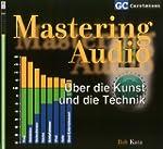Mastering Audio: Über die Kunst und d...