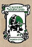 Calvert of Maryland: A Story of Lord Baltimore's Colony [Paperback]