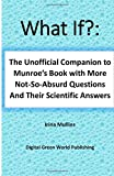 img - for What If?: The Unofficial Companion to Randall Munroe's Book with More Not-So-Absurd Questions and Their Scientific Answers book / textbook / text book
