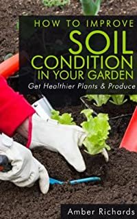 How To Improve Soil Condition In Your Garden by Amber Richards ebook deal