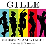 """The Best of """"I AM GILLE.""""~Amazing J-POP Covers~"""